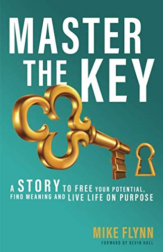 Master the Key: A Story to Free Your Potential, Find Meaning and Live Life on Purpose