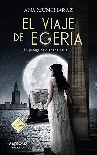 El viaje de Egeria. La peregrina hispana del siglo IV: 114 (Arcaduz nº 114) por Muncharaz Rossi, Ana