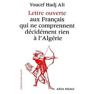 Lettre Ouverte Aux Francais Qui Ne Comprennent Decidement Rien A L'Algerie Youcef Hadj Ali and Ali Hadj