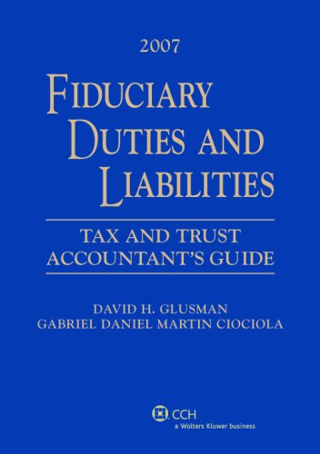 Fiduciary Duties and Liabilities: Tax and Trust Accountants' Guide,  2007 Edition