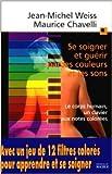 Se soigner et guérir par les couleurs et les sons de Weiss ,Chavelli ( 29 novembre 2000 )