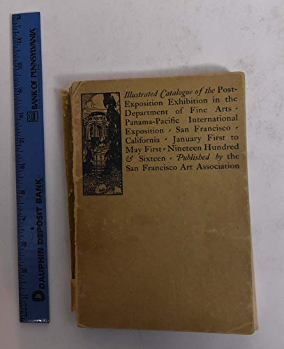 Illustrated Catalogue of the Post-Exposition Exhibition in The Dept. of Fine Arts, Panama-Pacific International Exposition (The Panama Ca)