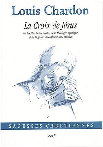 Lire La croix de Jésus où les plus belles vérités de la théologie mystique et de la grâce sanctifiante sont établies epub pdf