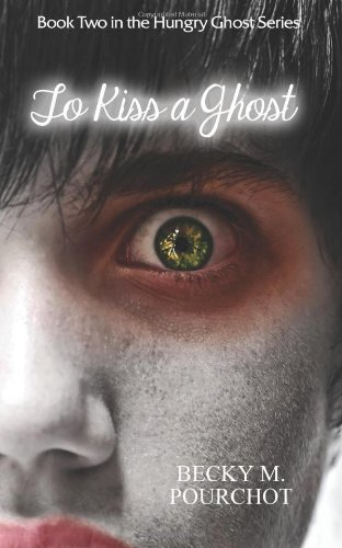 To Kiss a Ghost: The Hungry Ghost Series Book 2 pdf