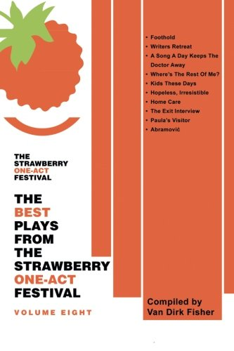The Best Plays From The Strawberry One-Act Festival Volume Eight: Compiled by Van Dirk Fisher (Fisher, Van Dirk) (Volume 8)