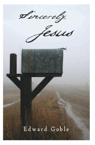 Sincerely, Jesus by [Goble, Edward]