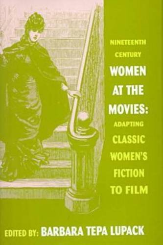 Nineteenth-Century Women at the Movies: Adapting Classic Women's Fiction to Film