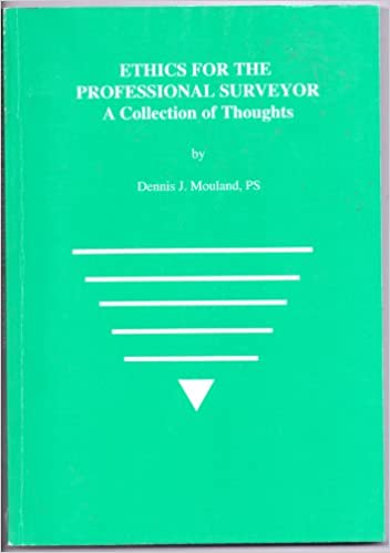 Ethics For The Professional Land Surveyor A Collection Of Thoughts