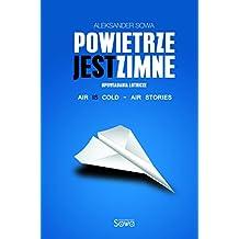 POWIETRZE JEST ZIMNE opowiadania lotnicze - Air is Cold - Air Stories English/Polish Edition: Bilingual Edition - Wydanie Dwujezyczne