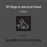101 Things to Learn in Art School (The MIT Press)