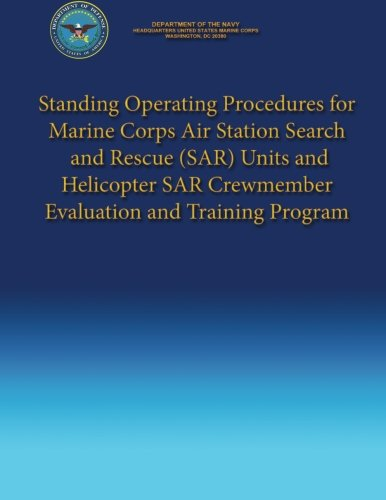 Standing Operating Procedures for Marine Corps Air Station Search and Rescue (SAR) Units and Helicopter SAR Crewmember Evaluation and Training Program -