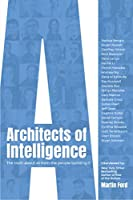 Architects of Intelligence: The truth about AI from the people building it Front Cover