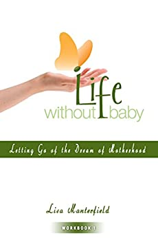 Life Without Baby Workbook 1: Letting Go of the Dream of Motherhood by [Manterfield, Lisa]