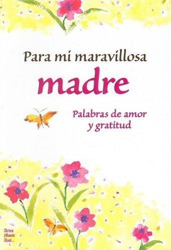 Download Para mi maravillosa Madre Palabras de amor y gratitud (Spanish Edition) (2009-04-01) pdf epub