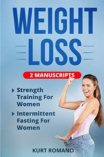 Weight Loss: 2 Manuscripts - Strength Training For Women, Intermittent Fasting For Women (Health, Fitness, and Nutrition For Women)