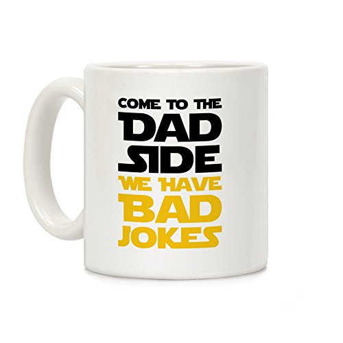 Bad Mug (LookHUMAN Come To The Dad Side We Have Bad Jokes - Parody White 11 Ounce Ceramic Coffee Mug)
