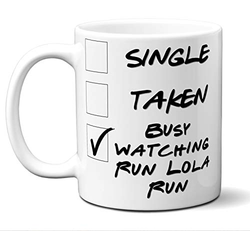 - Funny Run Lola Run Novelty Movie Lover Gift Mug. Single, Taken, Busy Watching. Poster, Men, Women, Birthday, Christmas, Father's Day, Mother's Day. 11 oz.