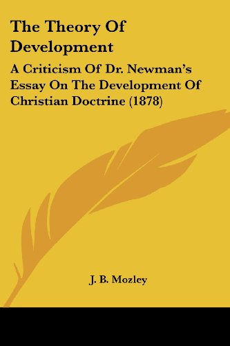 The Theory Of Development: A Criticism Of Dr. Newman's Essay On The Development Of Christian Doctrine (1878)