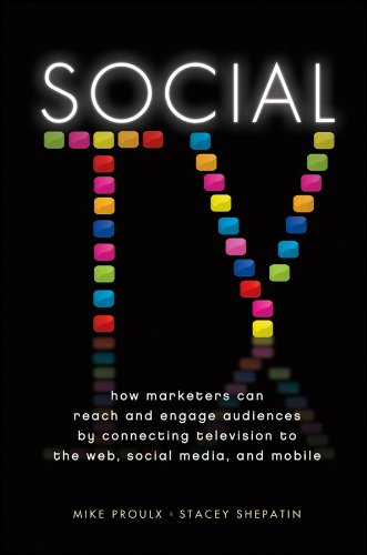 (Social TV: How Marketers Can Reach and Engage Audiences by Connecting Television to the Web, Social Media, and Mobile)