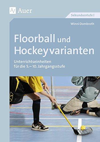 Floorball und Hockeyvarianten: Unterrichtseinheiten für die 5.-10. Klasse (Themenhefte Sport Sekundarstufe)