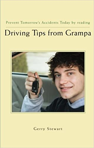 Driving Tips from Grampa: Prevent Tomorrow's Accidents Today: Gerry