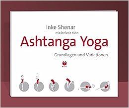 Ashtanga Yoga - Grundlagen und Variationen: Inke Shenar ...
