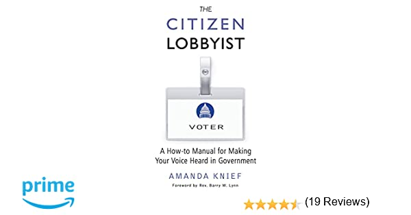 The Citizen Lobbyist: A How-to Manual for Making Your Voice Heard ...