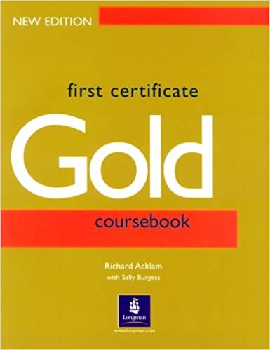 First Certificate Gold Students Book New Edition: Coursebook