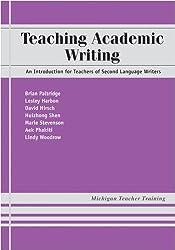 Teaching Academic Writing: An Introduction for Teachers of Second Language Writers (Michigan Teacher Training)
