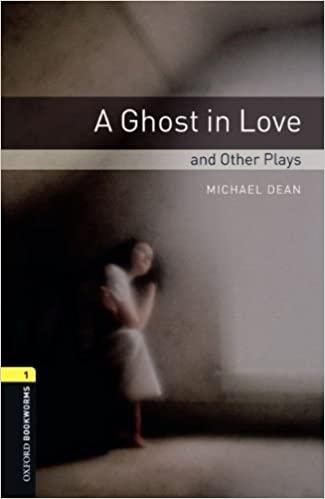 By Michael Dean Oxford Bookworms Playscripts: A Ghost in Love and Other Plays: Level 1: 400-Word Vocabulary (Oxford (New Ed)