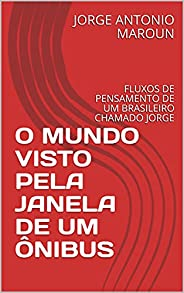 O MUNDO VISTO PELA JANELA DE UM ÔNIBUS: FLUXOS DE PENSAMENTO DE UM BRASILEIRO CHAMADO JORGE