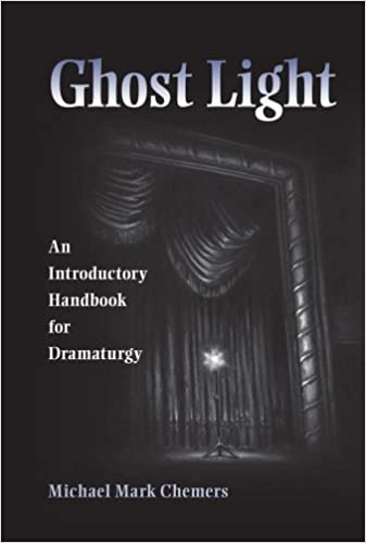 Ghost Light: An Introductory Handbook For Dramaturgy (Theater In The  Americas): Michael Mark Chemers: 9780809329526: Amazon.com: Books
