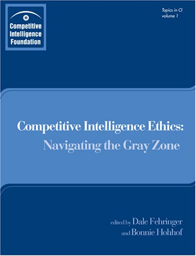 Download Competitive Intelligence Ethics: Navigating the Gray Zone ebook