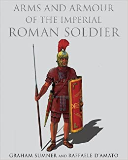 arms and armour of the imperial roman soldier from marius to