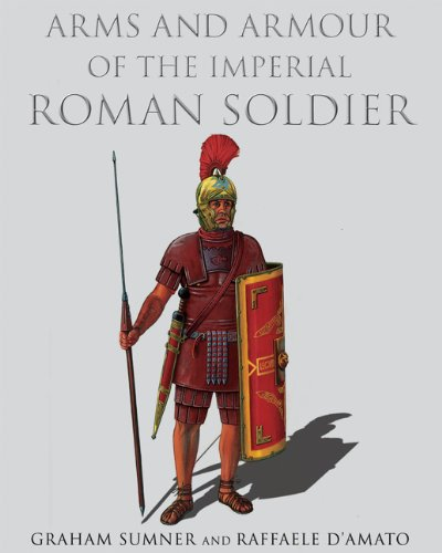 (Arms And Armour of the Imperial Roman Soldier: From Marius to)