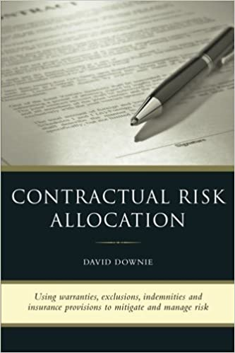 Book Contractual Risk Allocation: Using warranties, exclusions, indemnities and insurance provisions to mitigate and manage risk by David Downie (2012-11-23)