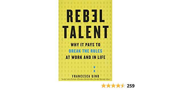 Rebel Talent: Why It Pays to Break the Rules at Work and in ...