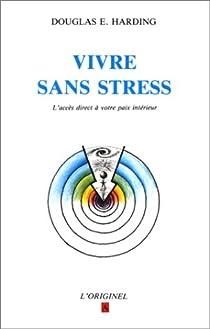 Vivre sans stress: L'accès direct à votre paix intérieure par Harding