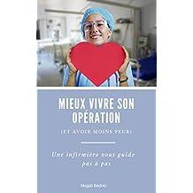 Mieux vivre son opération (et avoir moins peur): Une infirmière vous guide pas à pas (French Edition)