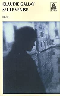 Seule Venise : roman, Gallay, Claudie