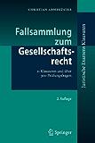 Fallsammlung zum Gesellschaftsrecht: 11 Klausuren und über 300 Prüfungsfragen (Juristische ExamensKlausuren)