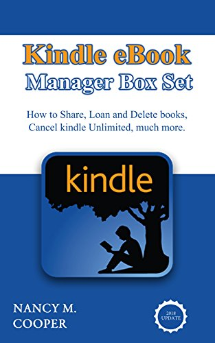 ebook Manager Box Set: How to Share books with family, Loan books, Delete books, cancel kindle unlimited (with screenshots and Free Gift Inside)