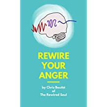 Rewire Your Anger (Rewire Your Mental Health)
