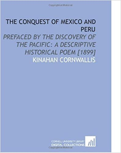 The Conquest of Mexico and Peru: Prefaced by the Discovery of the Pacific: a Descriptive Historical Poem [1899]