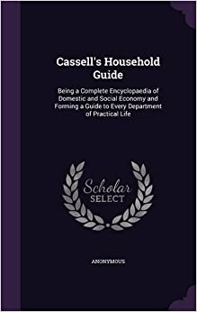 Book Cassell's Household Guide: Being a Complete Encyclopaedia of Domestic and Social Economy and Forming a Guide to Every Department of Practical Life