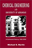 Chemical Engineering at the University of Arkansas, Michael S. Martin, 097134700X