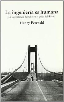 La ingeniería es humana par Petroski