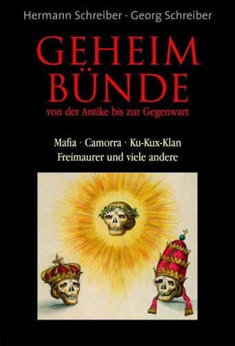 Geheimbünde von der Antike bis zur Gegenwart: Mafia - Comorra- Ku-Kux-Klan - Freimaurer und viele andere