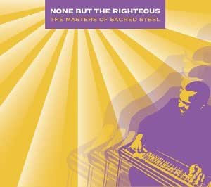 None But the Righteous: Masters Sacred Steel