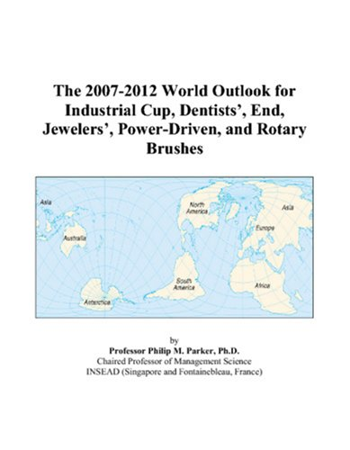 The 2007-2012 World Outlook for Industrial Cup, Dentists', End, Jewelers', Power-Driven, and Rotary Brushes
